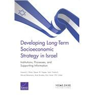 Developing Long-Term Socioeconomic Strategy in Israel Institutions, Processes, and Supporting Information by Shatz, Howard J.; Popper, Steven W.; Friedrich, Sami; Abramzon, Shmuel; Brodsky, Anat; Harel, Roni; Cohen, Ofir, 9780833087058