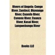 Rivers of Angol : Congo River, Zambezi, Okavango River, Cuando River, Cunene River, Cuanza River, Kasai River, Lungwebungu River by , 9781156587058