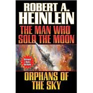 The Man Who Sold the Moon and Orphans of the Sky by Heinlein, Robert A., 9781476737058