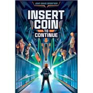 Insert Coin to Continue by Anderson, John David, 9781481447058