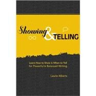 Showing & Telling: Learn How to Show & When to Tell for Powerful & Balanced Writing 9781582977058U