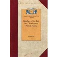 Sketches of the Life and Character of Patrick Henry by Wirt, William, 9781429017060