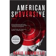 American Subversive A Novel by Goodwillie, David, 9781439157060