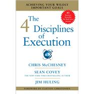 The 4 Disciplines of Execution Achieving Your Wildly Important Goals by Mcchesney, Chris; Covey, Sean; Huling, Jim, 9781451627060