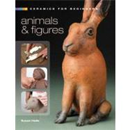 Ceramics for Beginners: Animals & Figures by Halls, Susan, 9781600597060