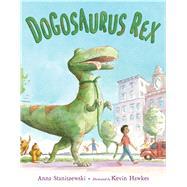Dogosaurus Rex by Staniszewski, Anna; Hawkes, Kevin, 9780805097061