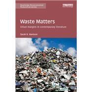 Waste Matters: Urban margins in contemporary literature by Harrison; Sarah K., 9781138187061