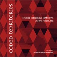 Coded Territories by Loft, Steven; Swanson, Kerry; Pechawis, Archer; 2Bears, Jackson; Lewis, Jason Edward, 9781552387061