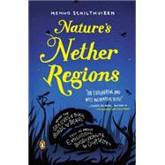 Nature's Nether Regions: What the Sex Lives of Bugs, Birds, and Beasts Tell Us About Evolution, Biodiversity, and Ourselves by Schilthuizen, Menno, 9780143127062