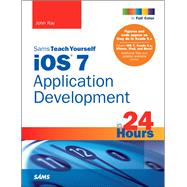 iOS 7 Application Development in 24 Hours, Sams Teach Yourself by Ray, John, 9780672337062