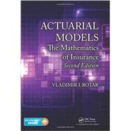 Actuarial Models: The Mathematics of Insurance, Second Edition by Rotar; Vladimir I., 9781482227062