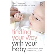 Finding Your Way with Your Baby: The emotional life of parents and babies by DAWS; DILYS, 9781138787063