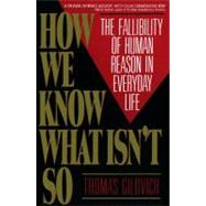 How We Know What Isn't So : The Fallibility of Human Reason in Everyday Life by Thomas Gilovich, 9780029117064
