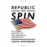 Republic of Spin by Greenberg, David, 9780393067064
