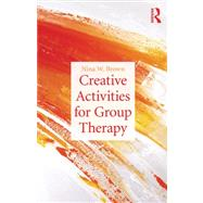 Creative Activities for Group Therapy by Brown; Nina W., 9780415527064