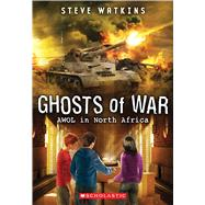 AWOL in North Africa (Ghosts of War #3) by Watkins, Steve, 9780545837064