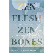 Zen Flesh, Zen Bones: A Collection of Zen and Pre-zen Writings by Reps, Paul, 9780804837064