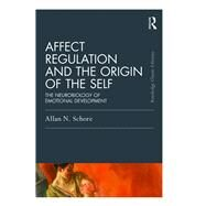 Affect Regulation and the Origin of the Self: The Neurobiology of Emotional Development by Schore; Allan, 9781138917064