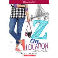 Z On Location (American Girl: Z Yang, Book 2) by Howard, J.J.; Howard, J. J., 9781338137064