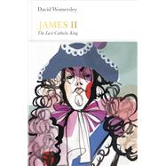 James II: The Last Catholic King by Womersley, David, 9780141977065