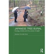 Japanese Tree Burial: Ecology, Kinship and the Culture of Death by Boret; STbastien Penmellen, 9780415517065