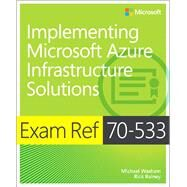 Exam Ref 70-533 Implementing Microsoft Azure Infrastructure Solutions by Washam, Michael; Rainey, Rick, 9780735697065