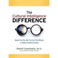 The Cultural Intelligence Difference: Master the One Skill You Can't Do Without in Today's Global Economy by Livermore, David, Ph.D., 9780814417065
