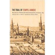 Trial of Tempel Anneke: Records of a Witchcraft Trial in Brunswick, Germany, 1663 by Morton, Peter; Dahms, Barbara Kolb, 9781551117065