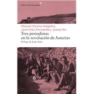 Tres periodistas en la revolución de Asturias by Nogales, Manuel Chaves; Fernández, José Díaz; Pla, Josep, 9788417007065