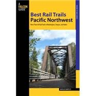 Best Rail Trails Pacific Northwest: More Than 60 Rail Trails in Washington, Oregon, and Idaho by Bartley, Natalie, 9780762797066