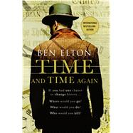 Time and Time Again A Novel by Elton, Ben, 9781250077066