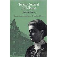 Twenty Years at Hull-House by Addams, Jane; Brown, Victoria Bissell, 9780312157067