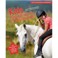 Kids Riding with Confidence Fun Beginner Lessons to Build Trusting, Safe Partnerships with Horses by Eschbach, Andrea; Eschbach, Markus, 9781570767067