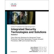 Integrated Security Technologies and Solutions - Volume I Cisco Security Solutions for Advanced Threat Protection with Next Generation Firewall, Intrusion Prevention, AMP, and Content Security by Woland, Aaron; Santuka, Vivek; Harris, Mason; Sanbower, Jamie, 9781587147067