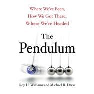 Pendulum: How Past Generations Shape Our Present and Predict Our Future by Williams, Roy H.; Drew, Michael R., 9781593157067
