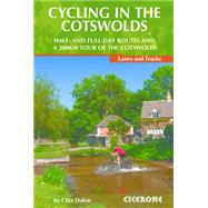 Cycling in the Cotswolds: Half- and Full-Day Routes and a 200km Tour of the Cotswolds, Lanes and Tracks by Dakin, Chiz, 9781852847067