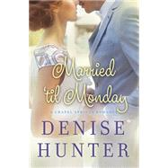 Married 'til Monday by Hunter, Denise, 9781401687069