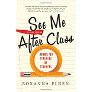 See Me After Class: Advice for Teachers by Teachers by Elden, Roxanna, 9781402297069