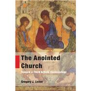 The Anointed Church by Liston, Gregory J., 9781451497069