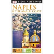 DK Eyewitness Travel Guide: Naples & the Amalfi Coast by DK Publishing, 9781465427069