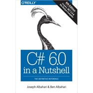 C# 6.0 in a Nutshell by Albahari, Joseph; Albahari, Ben, 9781491927069
