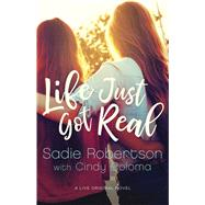 Life Just Got Real by Robertson, Sadie; Martinusen-Coloma, Cindy (CON), 9781501127069