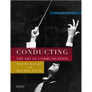 Conducting The Art of Communication by Bailey, Wayne; Payne, Brandt, 9780199347070