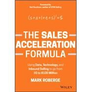 The Sales Acceleration Formula: Using Data, Technology, and Inbound Selling to Go from $0 to $100 Million by Roberge, Mark, 9781119047070