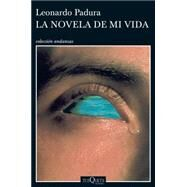 La novela de mi vida / The Novel of My Life by Padura, Leonardo, 9786074217070