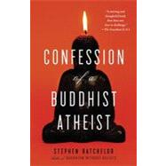 Confession of a Buddhist Atheist by BATCHELOR, STEPHEN, 9780385527071