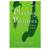 Playing Partners : A Father, a Son and Their Shared Addiction to Golf by Peper, George, 9780446527071