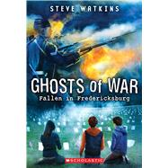 Fallen in Fredericksburg (Ghosts of War #4) by Watkins, Steve, 9780545837071