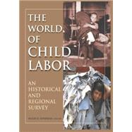 The World of Child Labor: An Historical and Regional Survey by Hindman,Hugh D, 9780765617071