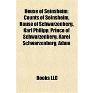 House of Seinsheim : Counts of Seinsheim, House of Schwarzenberg, Karl Philipp, Prince of Schwarzenberg, Karel Schwarzenberg, Adam by , 9781156047071